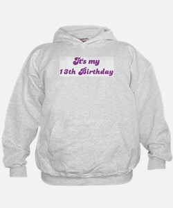 Its my 13th Birthday Hoodie
