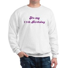 Its my 11th Birthday Sweatshirt