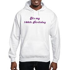 Its my 100th Birthday Hoodie