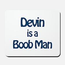Devin is a Boob Man Mousepad