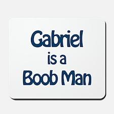 Gabriel is a Boob Man Mousepad