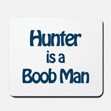 Hunter is a Boob Man Mousepad