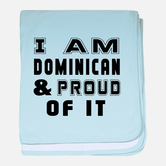 I Am Dominican And Proud Of It baby blanket
