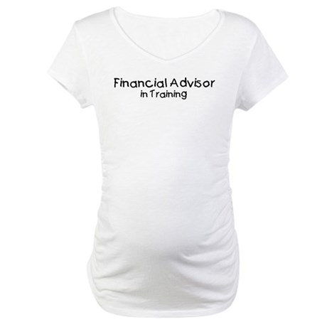 Financial Advisor in Training Maternity T-Shirt