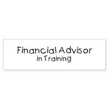 Financial Advisor in Training Bumper Bumper Bumper Sticker