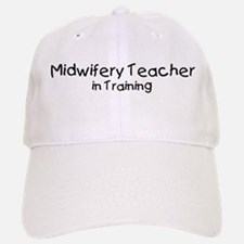 Midwifery Teacher in Training Baseball Baseball Cap