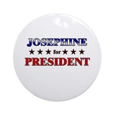 JOSEPHINE for president Ornament (Round)