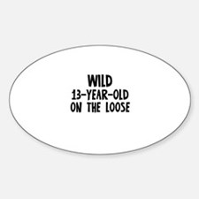 Wild 13-Year-Old On the Loose Oval Decal