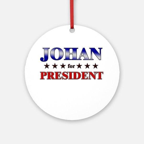 JOHAN for president Ornament (Round)