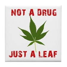 Not a Drug Just a Leaf Tile Coaster