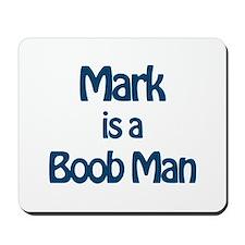 Mark is a Boob Man Mousepad