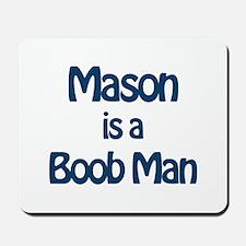 Mason is a Boob Man Mousepad