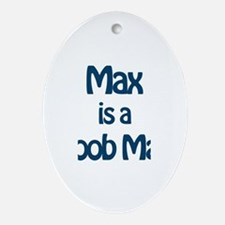Max is a Boob Man Oval Ornament
