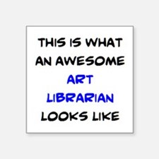 "awesome art librarian Square Sticker 3"" x 3"""
