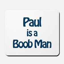 Paul is a Boob Man Mousepad