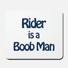 Rider is a Boob Man Mousepad