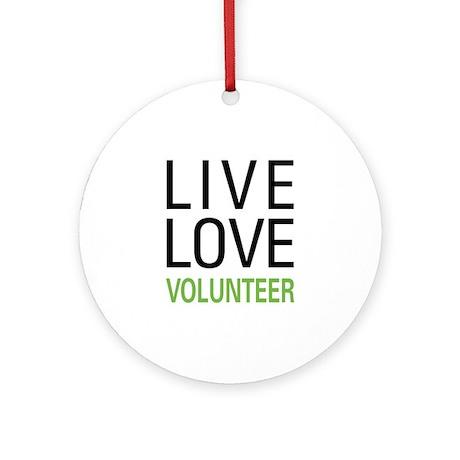 Live Love Volunteer Ornament (Round)
