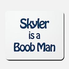 Skyler is a Boob Man Mousepad