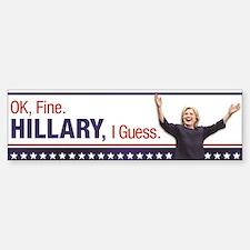Ok, Fine. Hillary Bumper Bumper Bumper Sticker