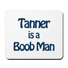 Tanner is a Boob Man Mousepad