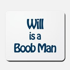 Will is a Boob Man Mousepad
