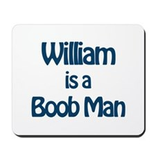 William is a Boob Man Mousepad