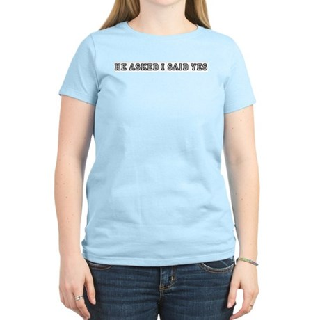He asked I said yes Women's Light T-Shirt