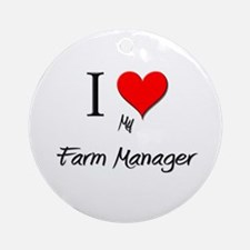 I Love My Farm Manager Ornament (Round)