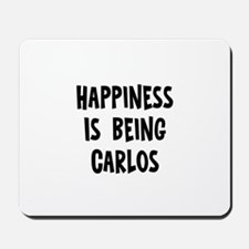 Happiness is being Carlos Mousepad