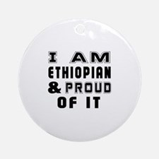 I Am Ethiopian And Proud Of It Round Ornament