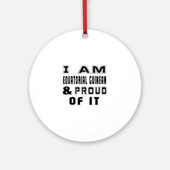 I Am Equatorial Guinean or Equatogu Round Ornament