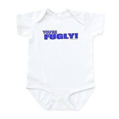 You're Fugly Infant Bodysuit