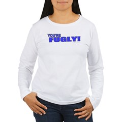 You're Fugly T-Shirt
