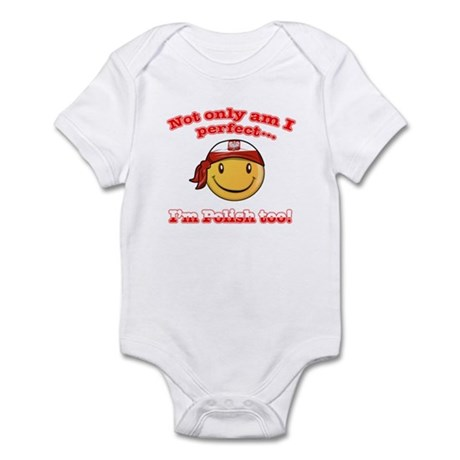 Not only am I perfect, i'm Polish too! Infant Body