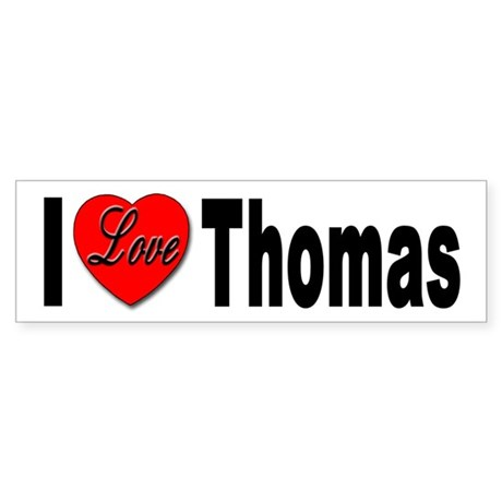 I Love Thomas Bumper Sticker