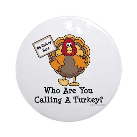 No Turkey Here Thanksgiving Ornament Round By