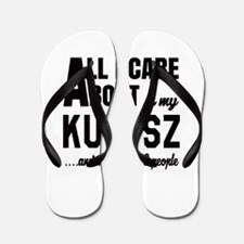 All I care about is my Kuvasz Dog Flip Flops