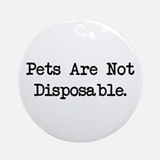 Pets are Not Disposable Ornament (Round)