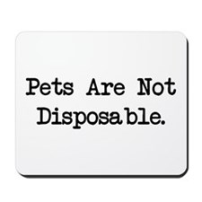 Pets are Not Disposable Mousepad