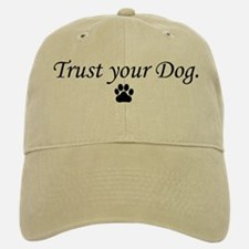 Trust your Dog Baseball Baseball Cap