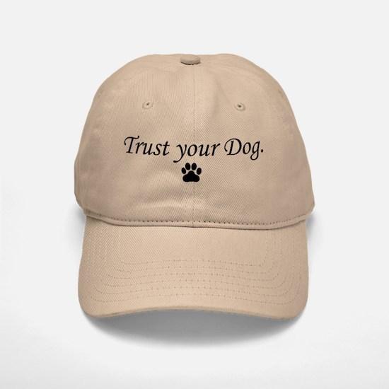 Trust your Dog Baseball Baseball Cap