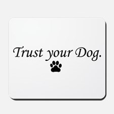 Trust your Dog Mousepad