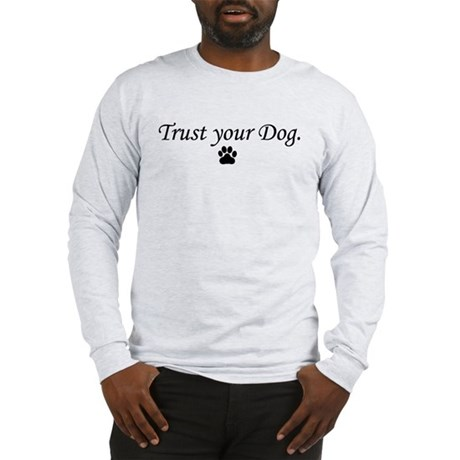 Trust your Dog Long Sleeve T-Shirt