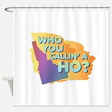 Idaho - Who You Callin' a Ho? Shower Curtain