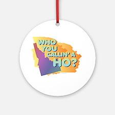 Idaho - Who You Callin' a Ho? Round Ornament
