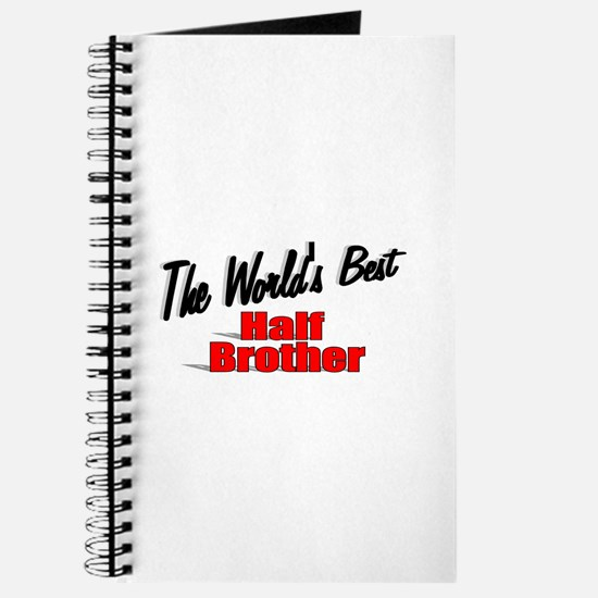 """""""The World's Best Half Brother"""" Journal"""