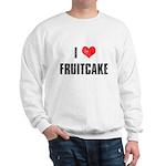 I Love Fruitcake Sweatshirt