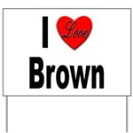 I Love Brown Yard Sign