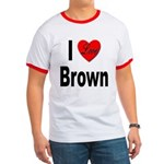 I Love Brown Ringer T