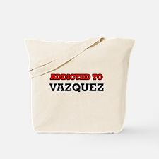 Addicted to Vazquez Tote Bag